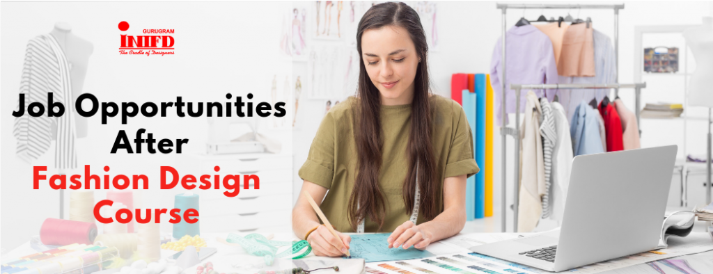 Job Opportunities After Fashion Design Course Inifd Gurgaon