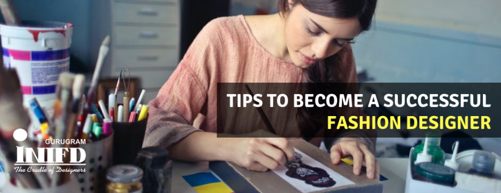 Tips to Become A Successful Fashion Designer